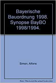bayerische bauordnung 1998 synopse baybo 1998 1994 alfons simon 9783406435980 books. Black Bedroom Furniture Sets. Home Design Ideas