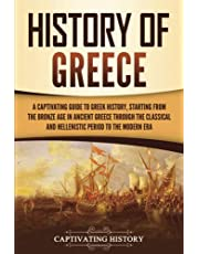History of Greece: A Captivating Guide to Greek History, Starting from the Bronze Age in Ancient Greece Through the Classical and Hellenistic Period to the Modern Era