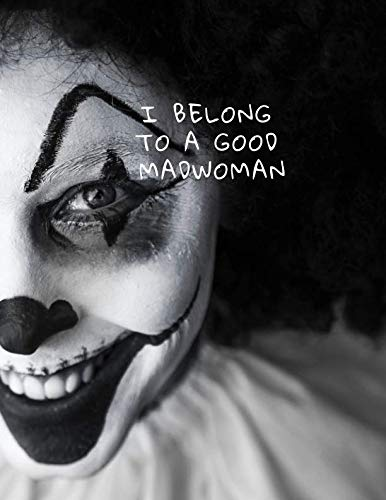 I belong to a good madwoman: notebook in clowns,gift for a friend, positive vibration, Journal for girls (Large 100 Pages, dotted 8.5 x 11 inches)