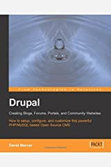 Drupal: Creating Blogs, Forums, Portals, and Community Websites: How to setup, configure and customise this powerful PHP/MySQL based Open Source CMS Paperback