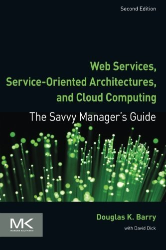 Web Services, Service-Oriented Architectures, and Cloud Computing, Second Edition: The Savvy Manager's Guide (The Savvy Manager's Guides)