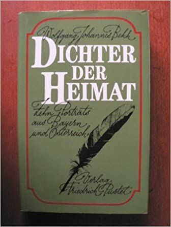 Dichter Der Heimat Zehn Portrats Aus Bayern Und Osterreich German Edition Bekh Wolfgang Johannes 9783791709277 Amazon Com Books