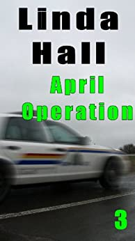 April Operation (The Mountie Series) by [Hall, Linda]