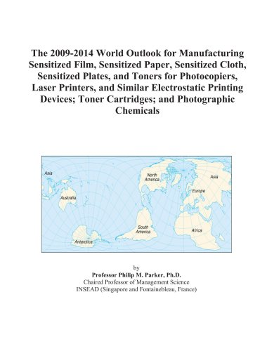 The 2009-2014 World Outlook for Manufacturing Sensitized Film, Sensitized Paper, Sensitized Cloth, Sensitized Plates, and Toners for Photocopiers, ... Toner Cartridges; and Photographic Chemicals