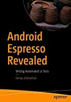 Android Espresso Revealed: Writing Automated UI Tests Front Cover
