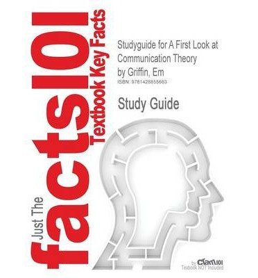 Outlines & Highlights for First Look at Communication Theory by Em Griffin, ISBN: 9780073385020 (Paperback) - Common