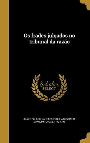 Os frades julgados no tribunal da razão