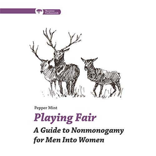 Playing Fair: A Guide to Nonmonogamy for Men into Women: Thorntree Fundamentals