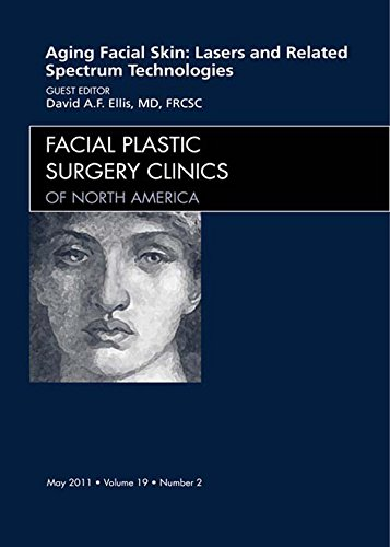 Aging Facial Skin: Use of Lasers and Related Technologies, An Issue of Facial Plastic Surgery Clinics - E-Book (The Clinics: ()
