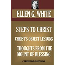 Steps To Christ; Christ's Object Lessons; Thoughts From The Mount Of B