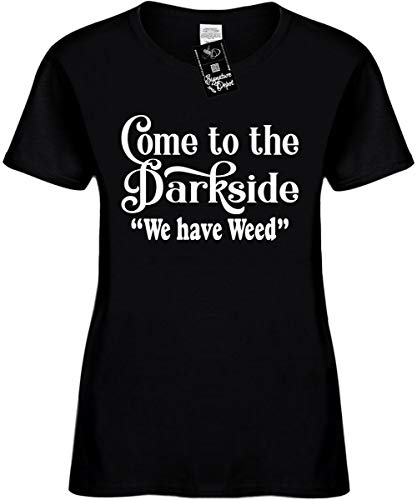 Women's 2X Funny T-Shirt (Come to The Dark Side WE Have Weed) Ladies