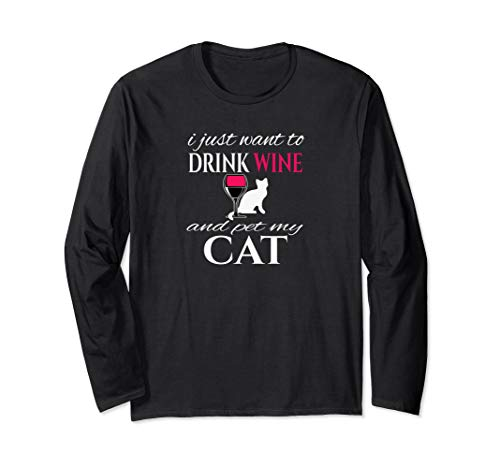I Just Want To Drink Wine And Pet My Cat White Letters Long Sleeve T-Shirt