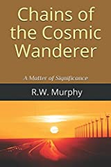 Chains of the Cosmic Wanderer: A Matter of Significance Paperback