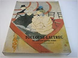 Toulouse-Lautrec: The Complete Graphic Works