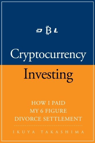 Cryptocurrency: How I Paid my 6 Figure Divorce Settlement by Cryptocurrency Investing, Cryptocurrency Trading