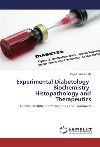 Experimental Diabetology-Biochemistry, Histopathology and Therapeutics: Diabetes Mellitus- Complications and Treatment