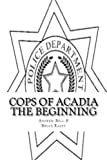 img - for Cops of Acadia: The Beginning (Volume 1) book / textbook / text book