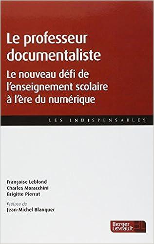 Livres Le professeur documentaliste : Le nouveau défi de l'enseignement scolaire à l'ère du numérique pdf ebook