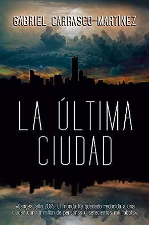 La Última Ciudad eBook: Carrasco Martínez, Gabriel: Amazon.es ...
