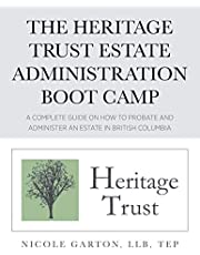 The Heritage Trust Estate Administration Boot Camp: A Complete Guide on How to Probate and Administer an Estate in British Columbia