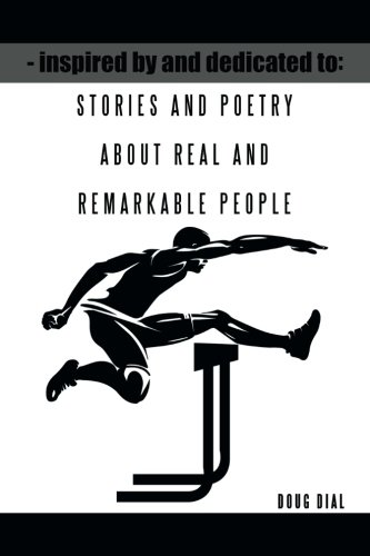 Inspired by and Dedicated to: Stories and Poetry About Real and Remarkable People