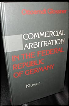 Commercial Arbitration in the Federal Republic of Germany