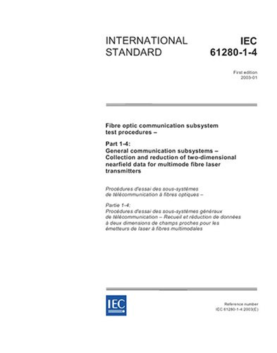 IEC 61280-1-4 Ed. 1.0 en:2003, Fibre optic communication subsystem test procedures - Part 1-4: General communication subsystems - Collection and ... data for multimode fibre laser transmitters