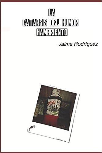 La catarsis del humor hambriento: Amazon.es: Jaime Rodríguez ...