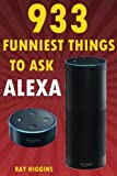 img - for Alexa: 933 Funniest Things to Ask Alexa: (Echo Dot, Amazon Echo Dot, Amazon Echo, Amazon Dot, Alexa) (Funny Stuffs & Videos Added Every Week in the Facebook Page, Links Added Inside) book / textbook / text book