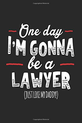 One Day I'm Gonna Be A Lawyer (Just Like My Daddy!): Blank Lined Notebook Journal pdf epub