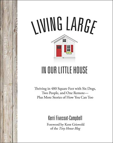 Pdf Home Living Large in Our Little House: Thriving in 480 Square Feet with Six Dogs, a Husband, and One Remote--Plus More Stories of How You Can Too