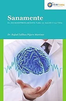 Sanamente: Neuroentrenamiento para la salud y la vida (Spanish Edition) by [MARTINEZ, RAFAEL ZULIBAN PAJARO]