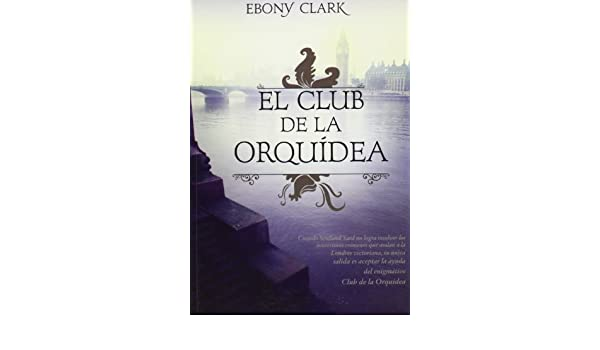 CLUB DE LA ORQUIDEA, EL (Spanish Edition): CLARK EBONY and Vestales, Vestales: 9789871568314: Amazon.com: Books