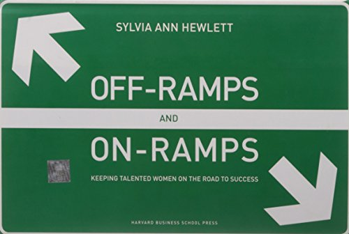 Off-Ramps and On-Ramps: Keeping Talented Women on the...