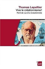Vive le créationnisme ! Point de vue d'un évolutionniste par Thomas Lepeltier