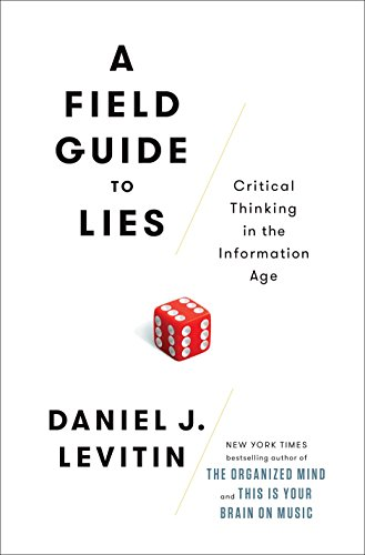 A Field Guide to Lies: Critical Thinking in the Information Age [Daniel J. Levitin] (Tapa Dura)