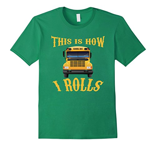 [Men's This is How I Roll T-Shirt School Bus Tee School Bus Driver Large Kelly Green] (Bus Driver Uniform Costume)