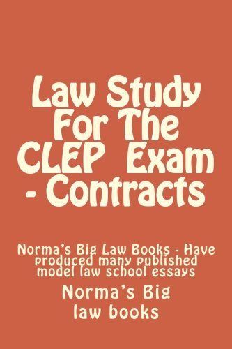 Law Study For The CLEP  Exam - Contracts: Norma's Big Law Books - Have produced many published model law school essays