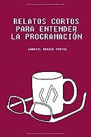 Relatos Cortos Para Entender La Programación: