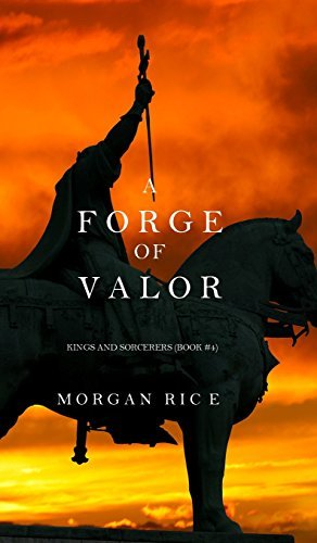 A Forge Of Valor  Kings And Sorcerers  Book 4  By Morgan Rice  2015 09 09