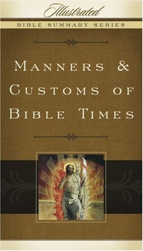 Manners & Customs of Bible Times (Illustrated Bible Summary Series)