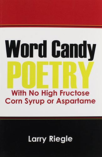 Word Candy: Poetry with No High Fructose Corn Syrup or Aspartame