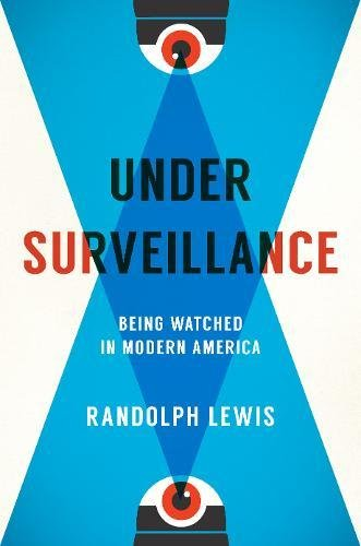 Under Surveillance: Being Watched in Modern America (Electronic Surveillance)