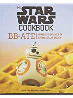 The Star Wars Cookbook: BB-Ate: Awaken to the Force of Breakfast and Brunch
