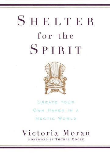 Shelter for the Spirit: How to Make Your Home a Haven in a Hectic World by [Moran, Victoria]