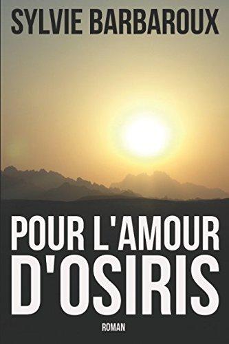 Pour l'amour d'Osiris Broché – 7 novembre 2016 Sylvie Barbaroux Pour l' amour d' Osiris 150874937X