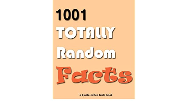 1001 totally random facts kindle coffee table books book 2 ebook