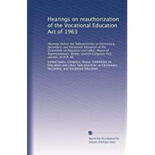 Hearings on reauthorization of the Vocational Education Act of 1963: Hearings before the Subcommittee on Elementary...