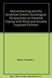 Mainstreaming and the American Dream: Sociological Perspectives on Parental Coping With Blind and Visually Impaired Children
