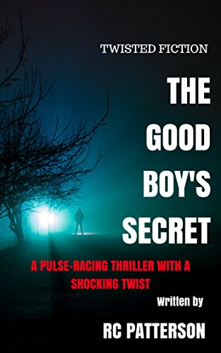The Good Boy's Secret: A Pulse-Racing Thriller with a Shocking Twist (Twisted Fiction Book 4)